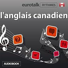 EuroTalk Rhythme l'anglais canadien | Livre audio Auteur(s) :  Eurotalk Ltd Narrateur(s) : Sara Ginac