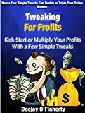 Tweaking For Profits: Kick-start or Multiply Your Profits With a Few Simple Tweaks