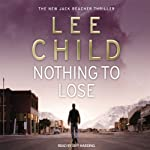 Nothing to Lose: Jack Reacher 12 (       UNABRIDGED) by Lee Child Narrated by Jeff Harding