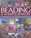 The Complete Illustrated Guide to Beading & Making Jewellery: A Complete Illustrated Guide To Traditional And Contemporary Techniques, Including 175 ... (The Practical Illustrated Guide to) Crochet and Knitting Book