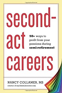 Second-Act Careers: 50+ Ways to Profit from Your Passions During Semi-Retirement by Ten Speed Press