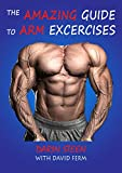 THE AMAZING GUIDE TO ARM EXERCISES (Amazing Guides Book 2)