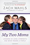 My Two Moms: Lessons of Love, Strength, and What Makes a Family