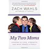 My Two Moms: Lessons of Love, Strength, and What Makes a Family ~ Bruce Littlefield