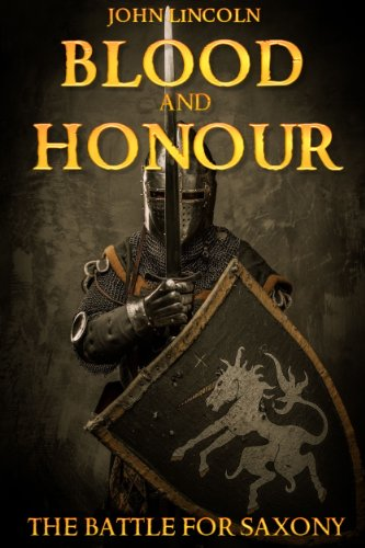 Book: Blood and Honour - The Battle for Saxony (A Historical Novel Set in the Dark Ages) by John Lincoln