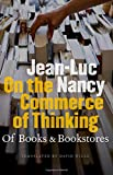 On the Commerce of Thinking: Of Books and Bookstores (0823230368) by Jean-Luc Nancy