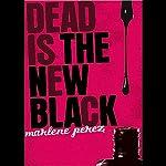 Dead is the New Black | Marlene Perez