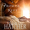 A Promise Kept Audiobook by Robin Lee Hatcher Narrated by Ashley Laurence