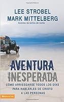 Aventura Inesperada: Cómo arriesgarse todos los días para hablarles de Cristo a las personas (Spanish Edition)