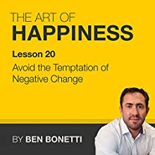 Lesson 20 - Avoid the Temptation of Negative Change  by Benjamin Bonetti Narrated by Benjamin Bonetti