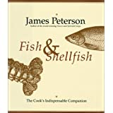Fish & Shellfish: The Cook's Indispensable Companion ~ James Peterson