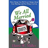 We All Married Idiots: Three Things You Will Never Change About Your Marriage And Ten Things You Can (Humorous Books | New Releases)