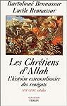 Les chrétiens d'Allah - L'histoire extraordinaire des renègats XVIè-XVIIè siècles. par Bennassar