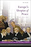 Europe's Utopias of Peace: 1815, 1919, 1951 (Europe's Legacy in the Modern World)