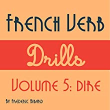 French Verb Drills Featuring the Verb Dire: Master the French Verb Dire (to Say) - with No Memorization! Audiobook by Frederic Bibard Narrated by Frederic Bibard