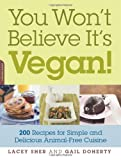 Lacey Sher You Won't Believe it's Vegan: 200 Recipes for Simple and Delicious Animal-free Cuisine