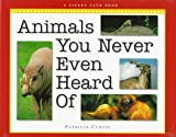 img - for Animals you Never Even Heard Of book / textbook / text book