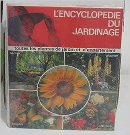 L 39 encyclopedie du jardinage tout ce qu 39 il faut savoir for Jardin l encyclopedie