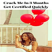 Crack Me in 3 Months: Get Certified Quickly Audiobook by Katheryn Waverly Narrated by sangita chauhan