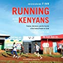 Running with the Kenyans: Passion, Adventure, and the Secrets of the Fastest People on Earth (       UNABRIDGED) by Adharanand Finn Narrated by John Lee