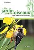 echange, troc Gérard Grolleau - Un jardin pour les oiseaux : Attirer les amis, éloigner les indésirables