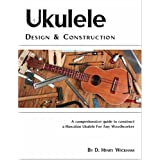 Ukulele Design And Constructionpar D.Henry Wickham
