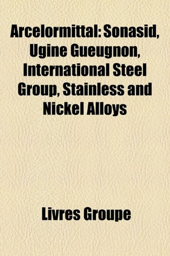 arcelormittal-sonasid-ugine-gueugnon-international-steel-group-stainless-and-nickel-alloys