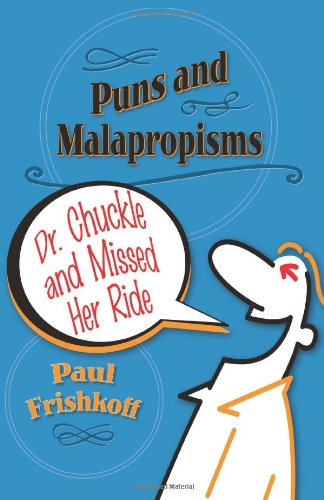 Dr. Chuckle and Missed Her Ride: Puns and Malapropisms