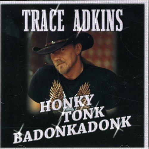 Trace Adkins - Honky Tonk Badonkadonk - Zortam Music