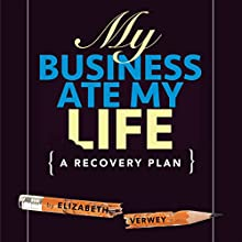 My Business Ate My Life: A Recovery Plan Audiobook by Elizabeth Verwey Narrated by Elizabeth Verwey