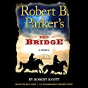 Robert B. Parker's The Bridge Audiobook by Robert Knott Narrated by Rex Linn