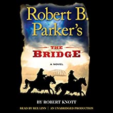 Robert B. Parker's The Bridge (       UNABRIDGED) by Robert Knott Narrated by Rex Linn