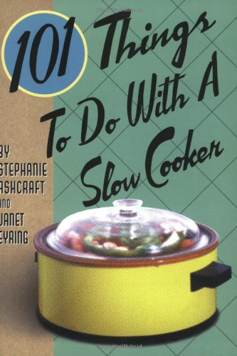 101 Things to Do with a Slow Cooker by Stephanie Ashcraft, Janet Eyring