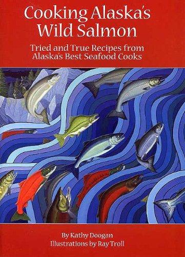 Cooking Alaska's Wild Salmon by Kathy Doogan