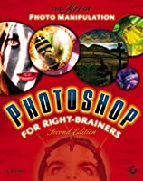 Photoshop  for Right-Brainers: The Art of Photo Manipulation, 2nd Edition