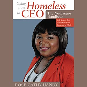 Going from Homeless to CEO: The No Excuse Handbook | [Rose Cathy Handy]