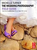 img - for The Wedding Photography Field Guide: Capturing the perfect day with your digital SLR camera (The Field Guide Series) book / textbook / text book