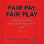 Fair Pay, Fair Play: Aligning Executive Performance and Pay | Robin A. Ferracone