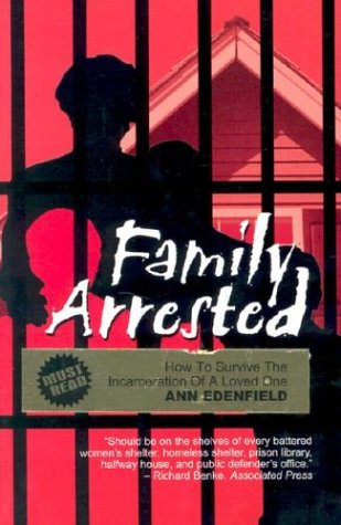 Family Arrested: How to Survive the Incarceration of a Loved One
