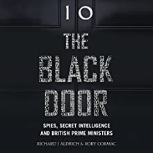 The Black Door: Spies, Secret Intelligence and British Prime Ministers Audiobook by Richard Aldrich, Rory Cormac Narrated by Tom Clegg