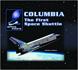 Columbia: The First Space Shuttle (Space Firsts): Heather ...