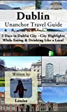 Dublin Unanchor Travel Guide: 3 Days in Dublin City - City Highlights, While Eating & Drinking Like a Local