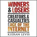 Winners and Losers: Creators and Casualties of the Age of the Internet | Kieran Levis