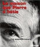 echange, troc Pierre Gaudin - La maison que Pierre a bâtie : Cinq autoconstructeurs