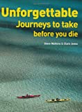 img - for Unforgettable Journeys to Take Before You Die book / textbook / text book