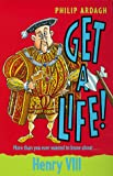 Henry VIII (Get a Life!, 5) (0330375091) by Ardagh, Philip