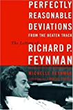 Perfectly Reasonable Deviations From The Beaten Track: The Letters Of Richard P. Feynman by Richard Phillips Feynman, Michelle Feynman