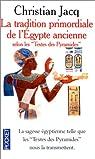 La Tradition primordiale de l'Egypte ancienne selon les Textes des Pyramides par Jacq
