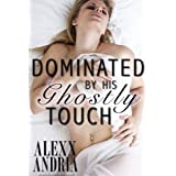 Dominated By His Ghostly Touch ~ Alexx Andria