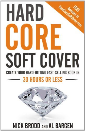 Book: Hard Core Soft Cover - Create Your Hard-Hitting Fast-Selling Book In 30 Hours Or Less by Nick Brodd and Al Bargen